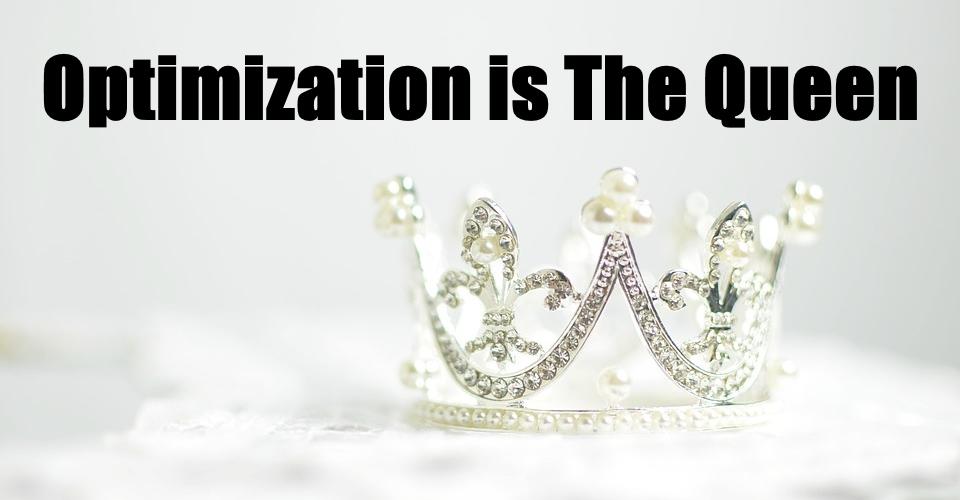 optimization is the queen